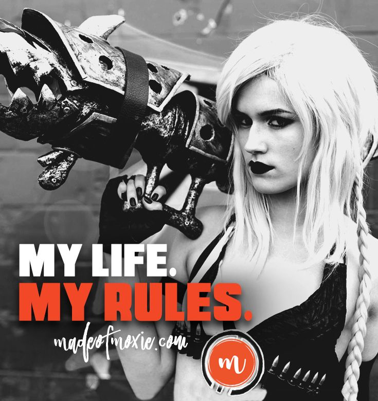 My Life. My Rules. | Made of Moxie madeofmoxie.com