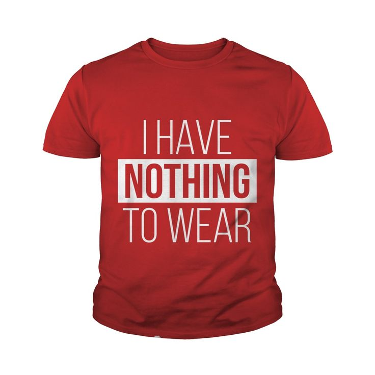 I Have Nothing To Wear Funny Youth Tee - https://www.sunfrog.com/121959843-637930544.html?68704