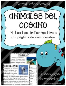 9 textos informativos sobre animales del ocano con pginas de comprensin y bosquejos para escribir reportes. 9 engaging Informational texts about individual sea animals in Spanish.  Excellent resource for reading informational text and comprehension.  Informational texts and Comprehension questions for:Los PulposLas MedusasLos TiburonesLos Caballitos de MarLos DelfinesLas Tortugas MarinasLas BallenasLas FocasLas Estrellas de Mar Also includes a scaffolded outline for writing an animal report…