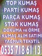 parti,parça,top kumaş alanlar,İstanbul kumaş alınır,şişli,merter kumaş alanlar.Gömleklik,pantolonluk kumaş alanlar.Astar,saten,şifon kumaş alanlar.
