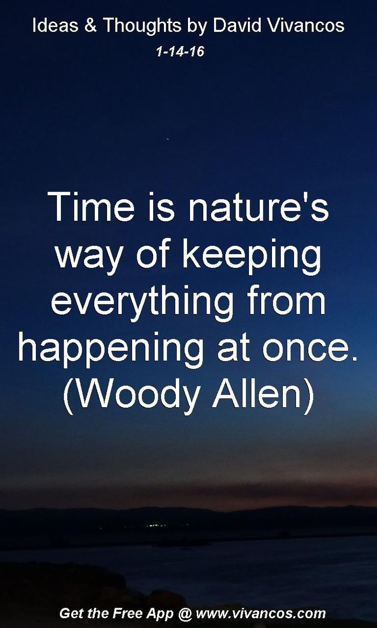 Time is nature's way of keeping everything from happening at once. (Woody Allen) [January 14th 2016] https://www.youtube.com/watch?v=1IkvTKg9OMc