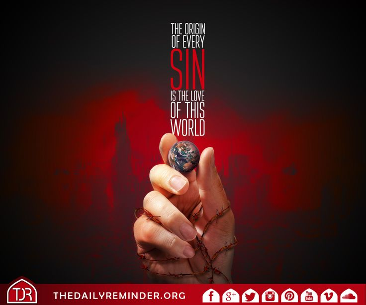 The origin of every sin is the love of this world.