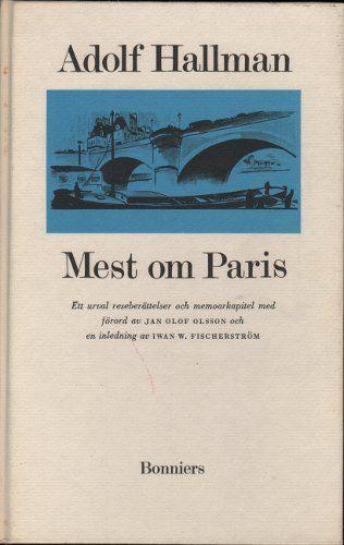 HALLMAN, ADOLF: MEST OM PARIS. Stockholm: Bonniers, 1969.