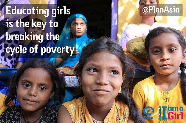 THE EDUCATION OF GIRLS is PROVEN to break the cycle of poverty.