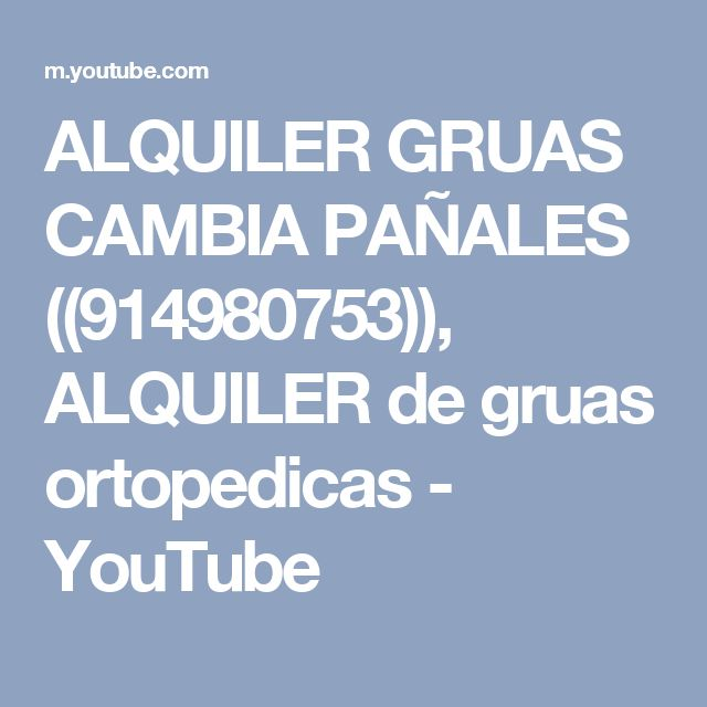 ALQUILER GRUAS CAMBIA PAÑALES ((914980753)), ALQUILER de gruas ortopedicas - YouTube