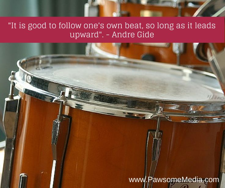 The beat of your own drum is key!