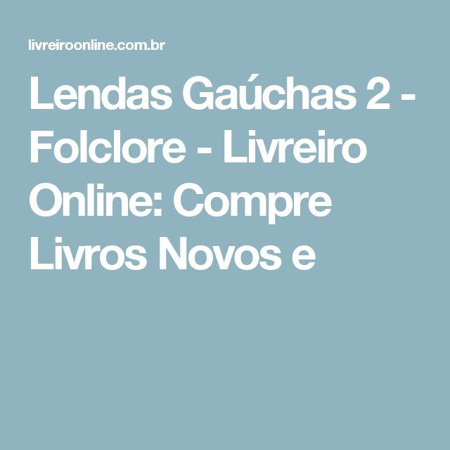 Lendas Gaúchas 2 - Folclore - Livreiro Online: Compre Livros Novos e