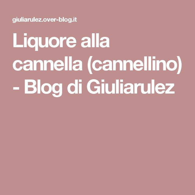 Liquore alla cannella (cannellino) - Blog di Giuliarulez