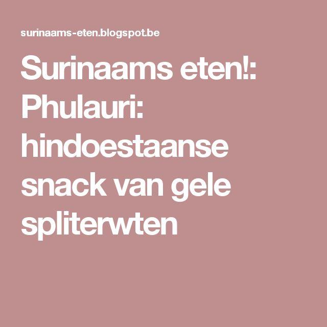 Surinaams eten!: Phulauri: hindoestaanse snack van gele spliterwten