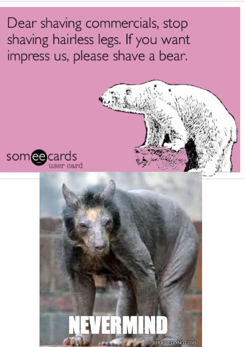 Dear shaving commercials...  HILARIOUS