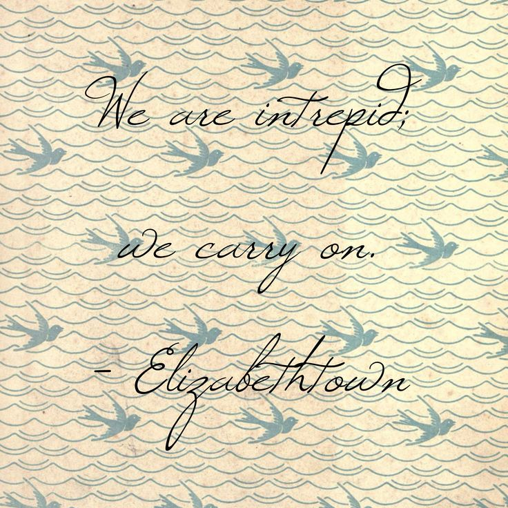 """We are intrepid; we carry on."" Elizabethtown"