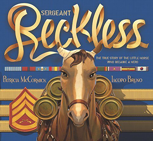 Sergeant Reckless: The True Story of the Little Horse Who Became a Hero   MAIN Juvenile S919 .M33 2017  -  check availability @ https://library.ashland.edu/search/i?SEARCH=9780062292599