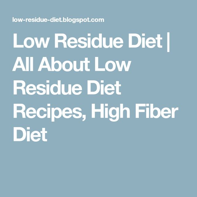 Low Residue Diet | All About Low Residue Diet Recipes, High Fiber Diet