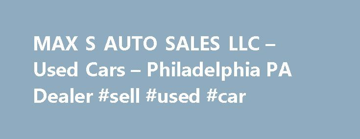 MAX S AUTO SALES LLC – Used Cars – Philadelphia PA Dealer #sell #used #car http://car-auto.nef2.com/max-s-auto-sales-llc-used-cars-philadelphia-pa-dealer-sell-used-car/  #used auto sales # MAX'S AUTO SALES LLC – Philadelphia PA, 19134 used cars trucks suv for sale. rebuildable vehicles for sale MAX'S AUTO SALES LLC in PA has a dedicated and helpful group of sales employees with many years…Continue Reading