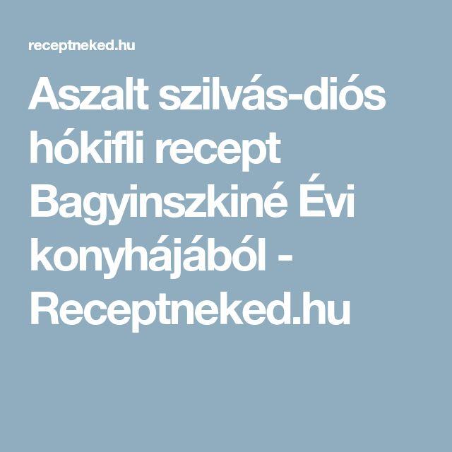 Aszalt szilvás-diós hókifli recept Bagyinszkiné Évi konyhájából - Receptneked.hu