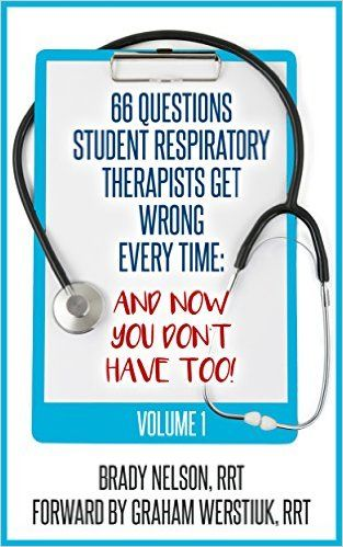 Amazon.com: Respiratory Therapy: 66 Test Questions Student Respiratory Therapists Get Wrong Every Time: (Volume 1 of 2): Now You Don't Have Too! (Respiratory Therapy Board Exam Preparation) eBook: Brady Nelson RRT, Trevor Tessier RRT, Graham Werstiuk RRT: Kindle Store
