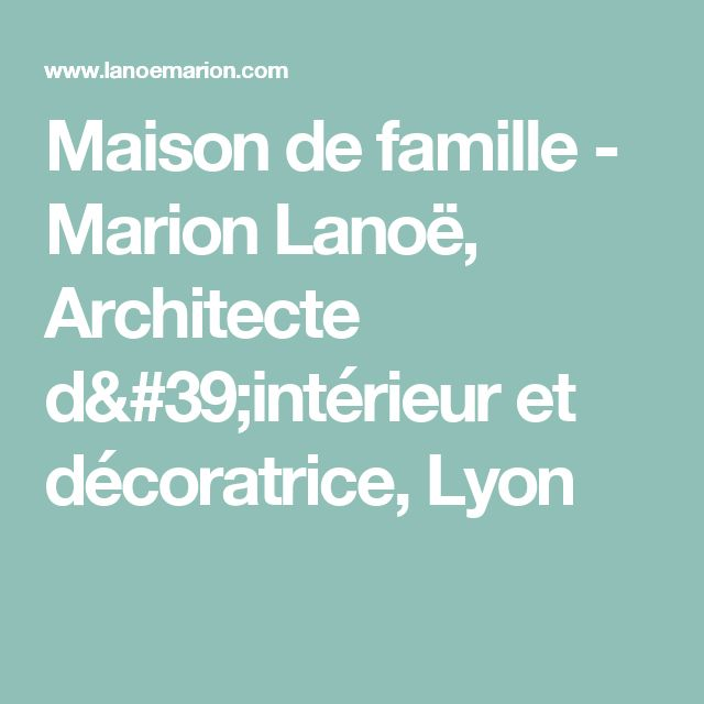 maison de famille marion lano architecte d 39 int rieur et d coratrice lyon deco pinterest