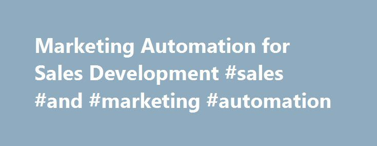 Marketing Automation for Sales Development #sales #and #marketing #automation http://netherlands.nef2.com/marketing-automation-for-sales-development-sales-and-marketing-automation/  # Marketing Automation for Sales Development: An Essential for Revenue Success Marketing automation isn't just for marketing. As a sales leader or rep, marketing automation is fundamental to understanding your prospects' behaviors, leveraging them in your follow-ups, and making the right connections. In my…