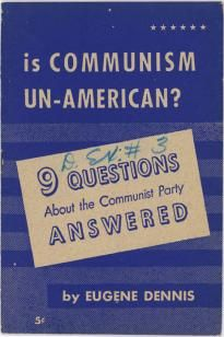 Cover of Is Communism Un-American: 9 Questions about the Communist Party Answered, by Eugene Dennis (New York, New Century Publishers, 1947). (National Archives)