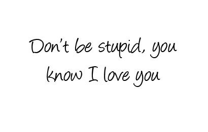 You know I love you.