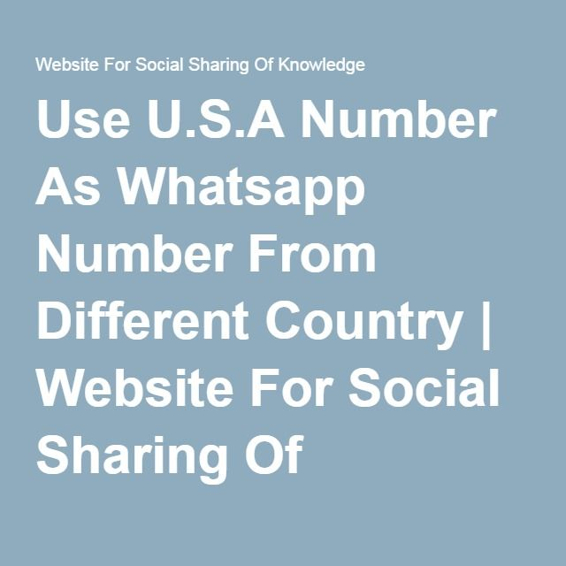 Use U.S.A Number As Whatsapp Number From Different Country | Website For Social Sharing Of Knowledge