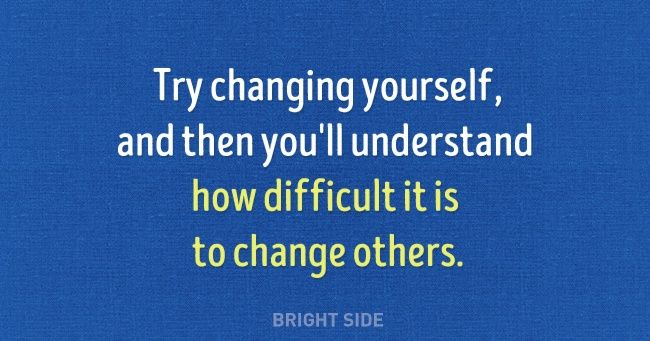 Try changing yourself