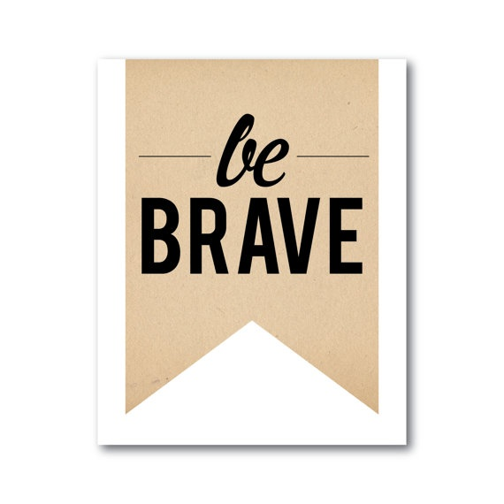 'Be brave'