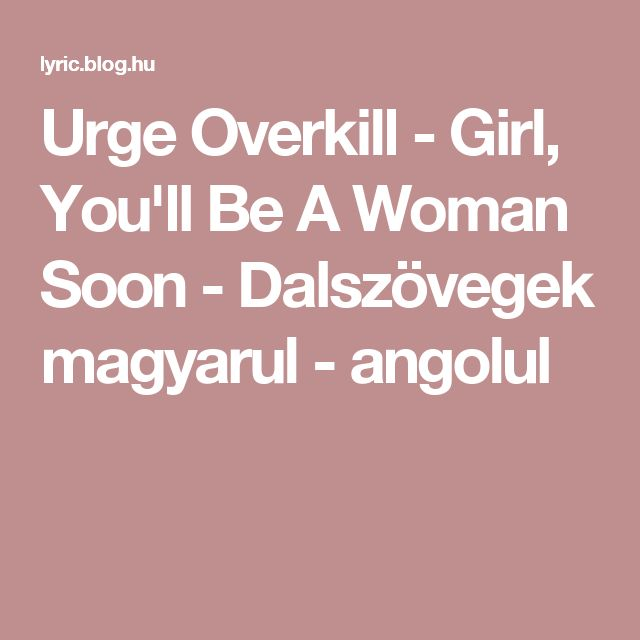 Urge Overkill - Girl, You'll Be A Woman Soon - Dalszövegek magyarul - angolul