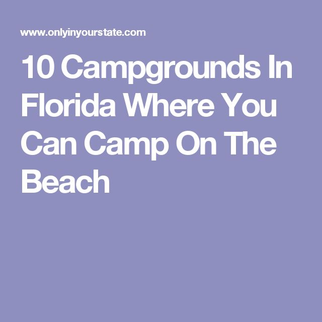 10 Campgrounds In Florida Where You Can Camp On The Beach