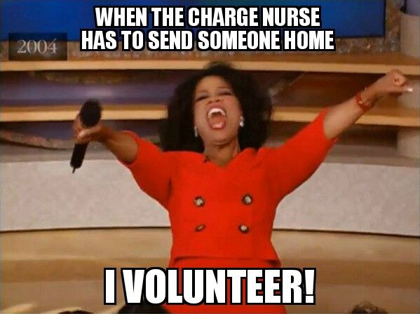 Charge nurse sends someone home, I'll volunteer - #nurse #nursing #rn #meme #funny #memes #nursingschool