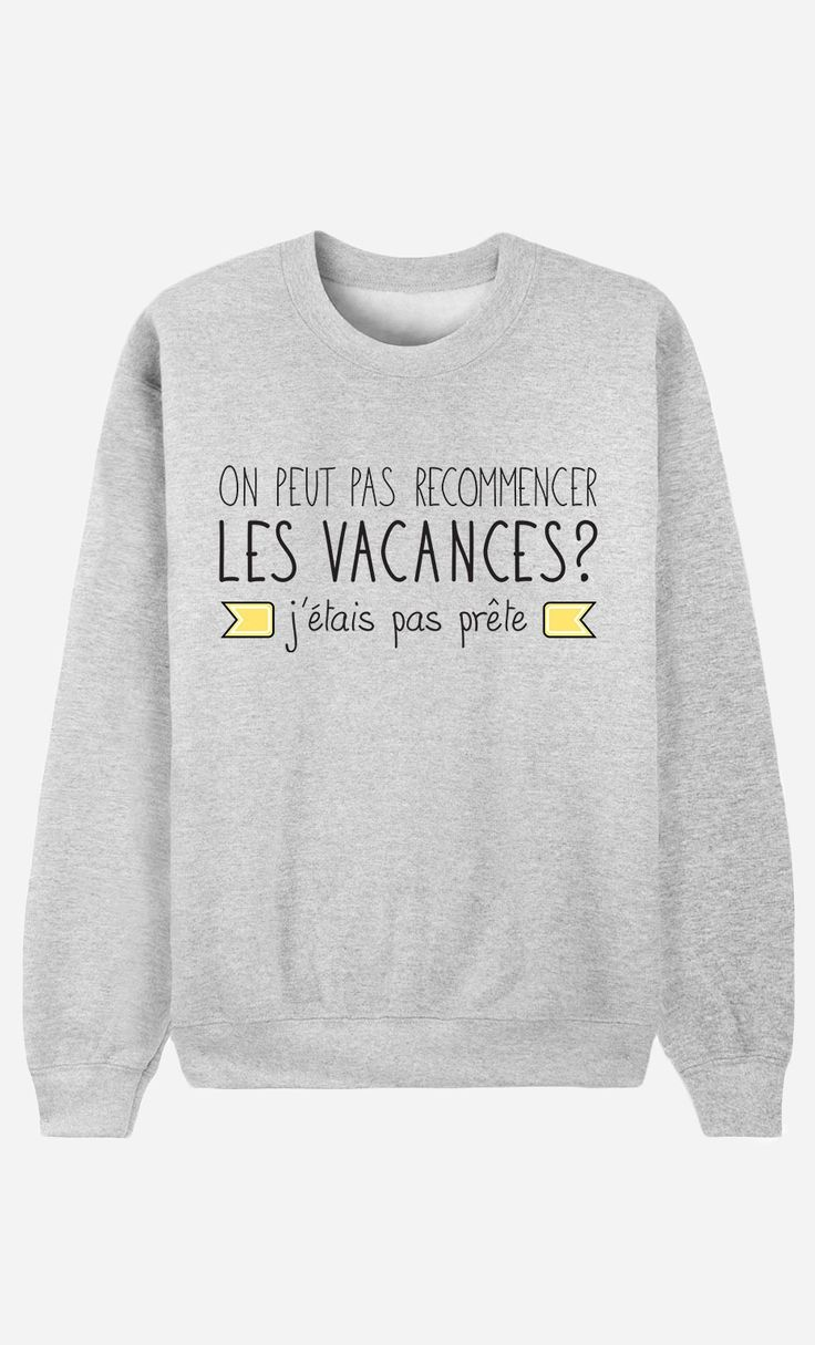Sweat Femme On Peut Pas Recommencer Les Vacances J'étais Pas Prête - Wooop.fr