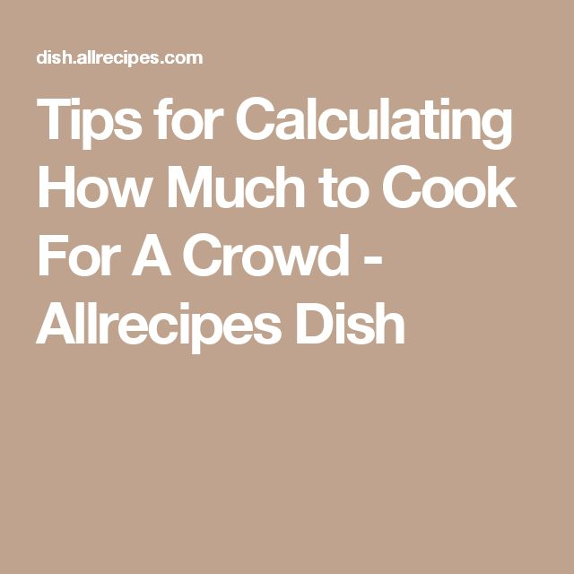 Tips for Calculating How Much to Cook For A Crowd - Allrecipes Dish