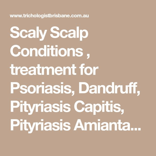 Scaly Scalp Conditions , treatment for Psoriasis, Dandruff, Pityriasis Capitis, Pityriasis  Amiantacea from Certified Trichologist.