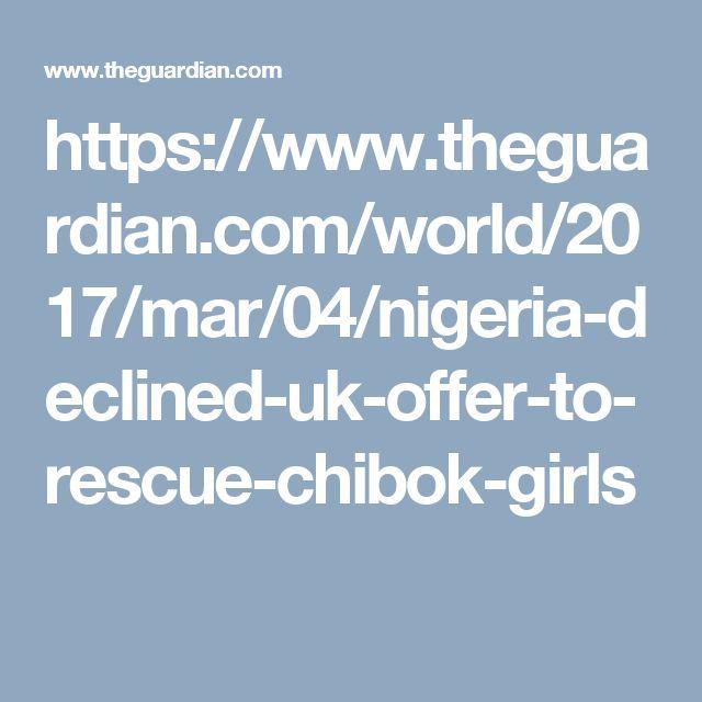 https://www.theguardian.com/world/2017/mar/04/nigeria-declined-uk-offer-to-rescue-chibok-girls