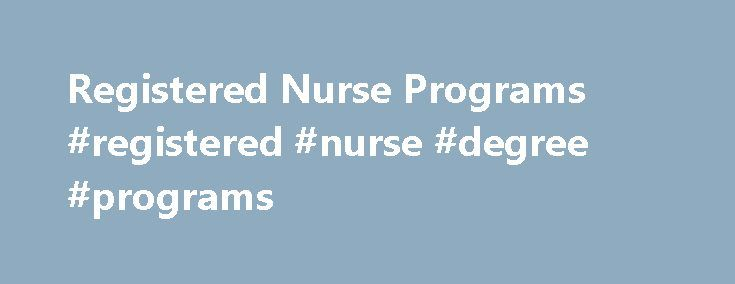 Registered Nurse Programs #registered #nurse #degree #programs http://mississippi.nef2.com/registered-nurse-programs-registered-nurse-degree-programs/  # Registered Nurse Programs Explained Picking a good college is important for any nursing student. It's important to find a school with excellent rankings, adequate classroom size and most of all, one that can provide an excellent education. There are many registered nurse programs available which is why choosing the right one is very…