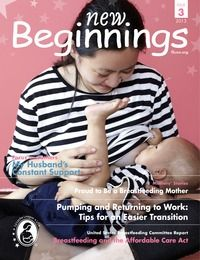 New Beginnings Issue 3, August 2013 • Pumping and Returning to Work: Tips for an Easier Transition • Proud to Be a Breastfeeding Mother • My Husband's Constant Support • USBC Report: Breastfeeding and the Affordable Care Act