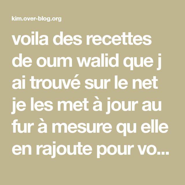 Voila Des Recettes De Oum Walid Que J Ai Trouvé Sur Le Net