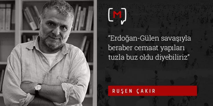 """Medyascope ///  Ruşen Çakır: """"Erdoğan-Gülen savaşıyla beraber cemaat yapıları tuzla buz oldu diyebiliriz"""""""