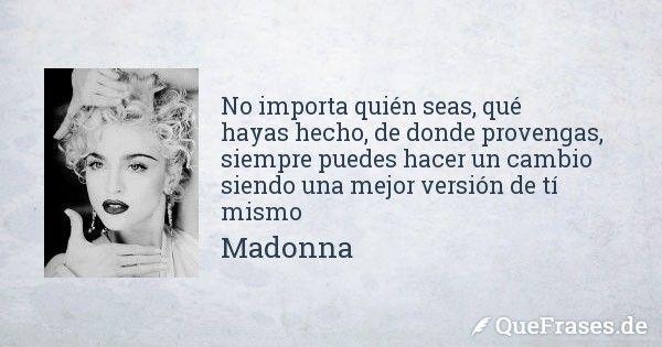 Esta frase de Madonna, @Madonna, compartida por Quefrases.de, es una invitación a reciclarse, cambiar y elegir el estar siendo, sin importar el pasado. Reconocer que no se quiere seguir siendo el m…