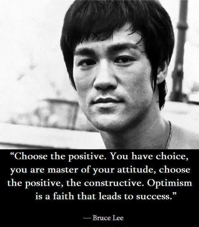 Choose to be positive. Bruce Lee quote