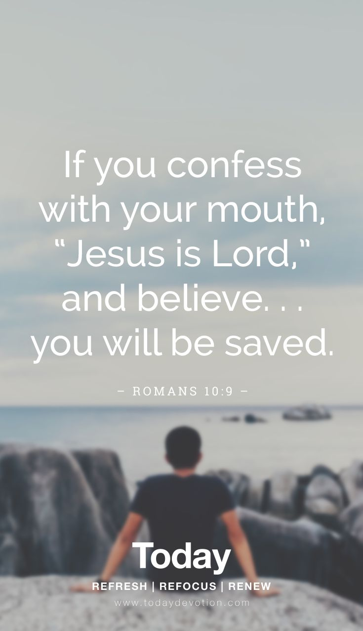 """""""If you confess with your mouth 'Jesus is Lord,' and believe...you will be saved."""" Romans 10:9"""
