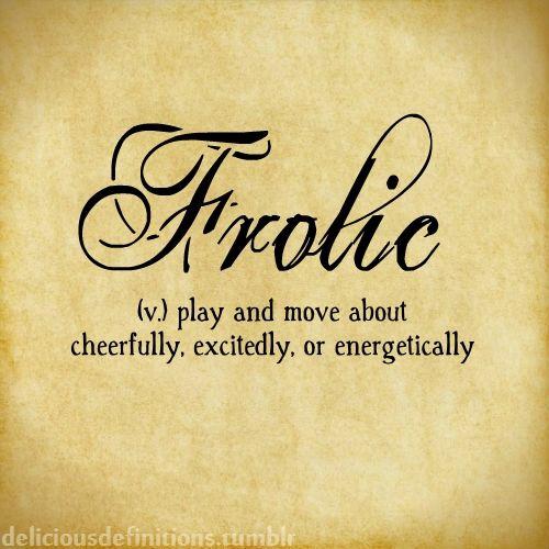 Deliciousdefinitions: Frolic