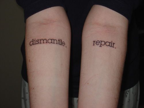 Dismantle. Repair. Tattoo... Thinking about something similar for myself....