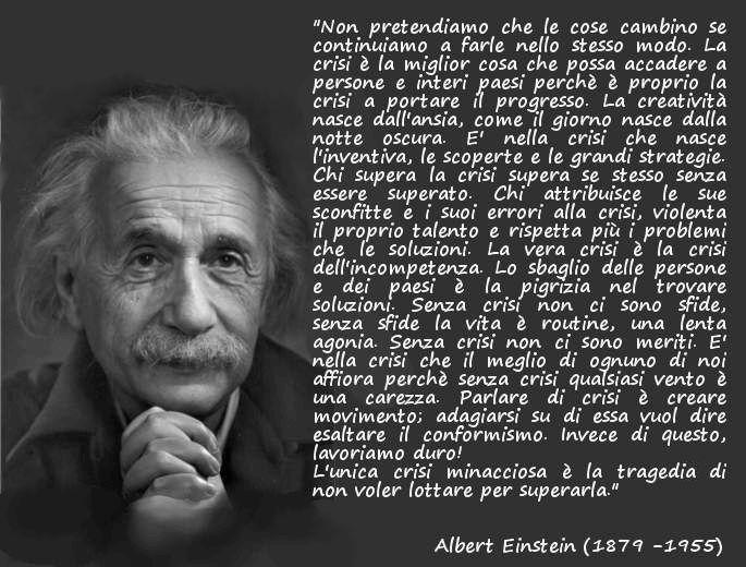 """""""L'unica crisi minacciosa è la tragedia di non voler lottare per superarla"""" Albert Einstein"""