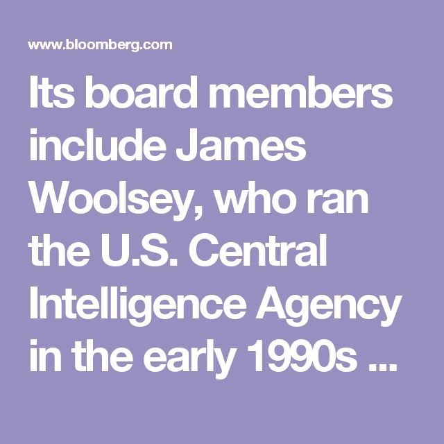 Its board members include James Woolsey, who ran the U.S. Central Intelligence Agency in the early 1990s and was among national-security advisers to Trump's presidential campaign.Former FBI director Louis Freeh and Ed Rendell, a former Pennsylvania governor and Democratic National Committee chairman, sit on an advisory committee, as does Haley Barbour, the ex-Mississippi governor and Republican National Committee chairman who's now a prominent lobbyist.