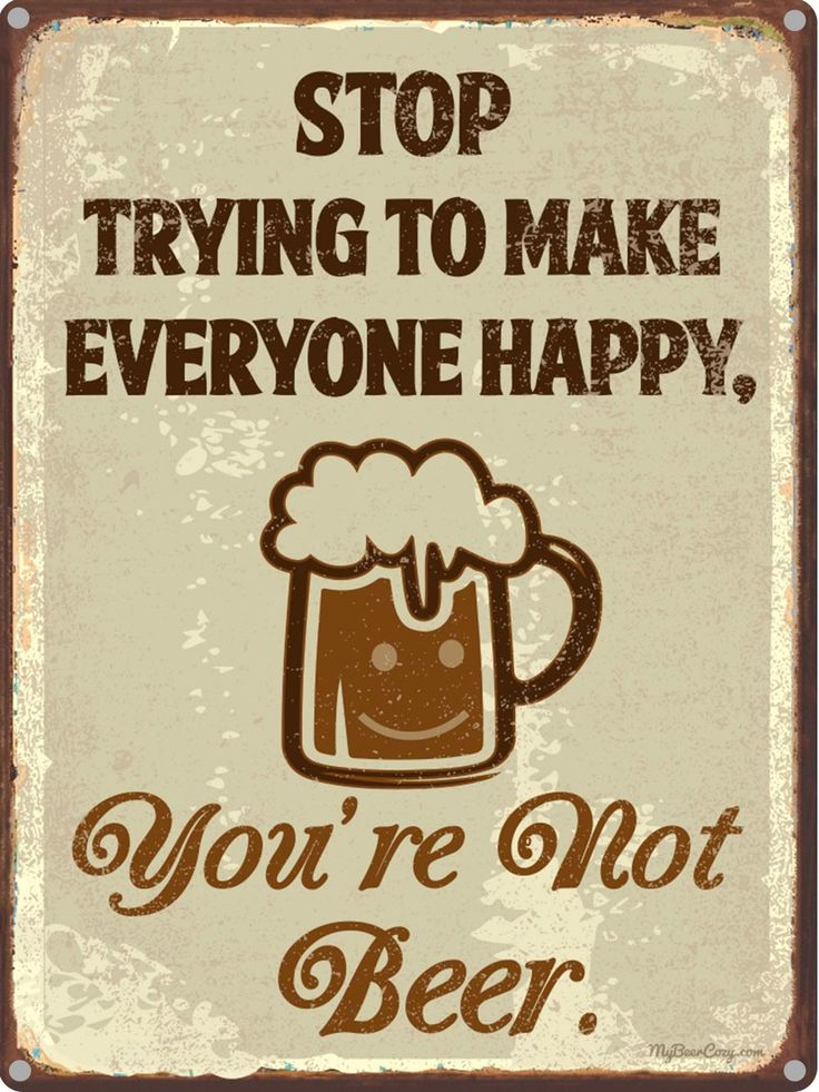 Stop Trying to Make Everyone Happy, You're Not Beer | Funny Beer Quotes
