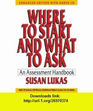 Where to Start and What to Ask An Assessment Handbook (Enhanced Edition with Audio CD) (Norton Professional ) (9780393707847) Susan Lukas , ISBN-10: 0393707849  , ISBN-13: 978-0393707847 ,  , tutorials , pdf , ebook , torrent , downloads , rapidshare , filesonic , hotfile , megaupload , fileserve