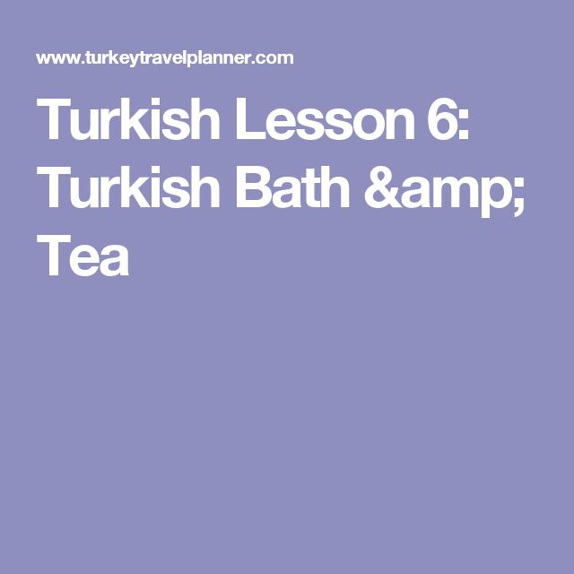 Turkish Lesson 6: Turkish Bath & Tea