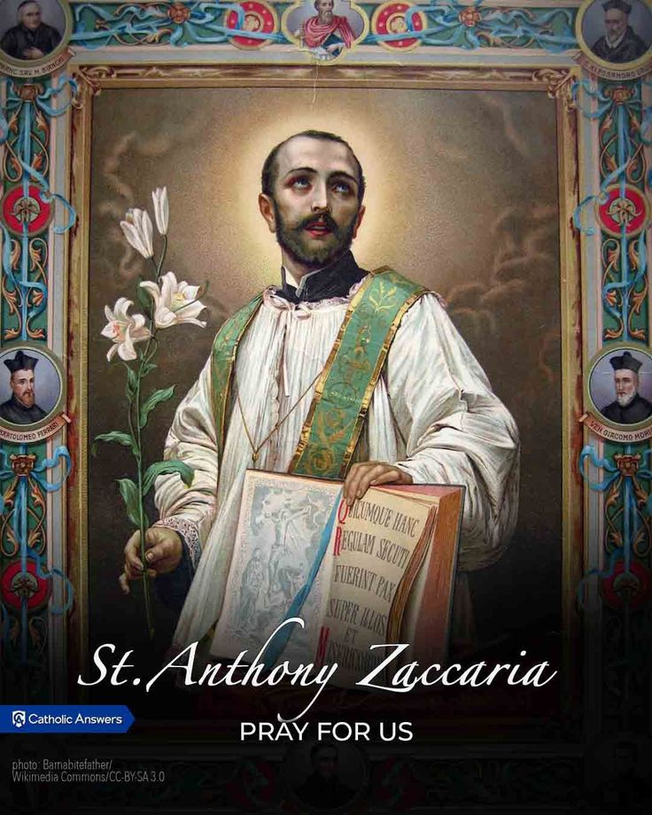 July 5 St. Anthony Zaccaria. Laid the foundation for The