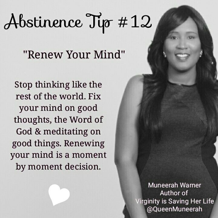 """Abstinence Tip #12 """"Renew Your Mind""""  Stop thinking like the rest of the world. Fix your mind on good thoughts, the Word of God & meditating on good things. Renewing your mind is a moment by moment decision.  #abstinence #celibacy #worththewait #MuneerahWarner #urbanchastity"""